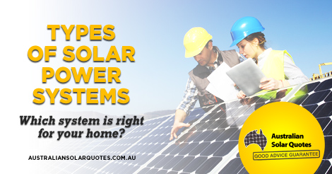 The Four Types Of Solar Power Systems For Australian Homes