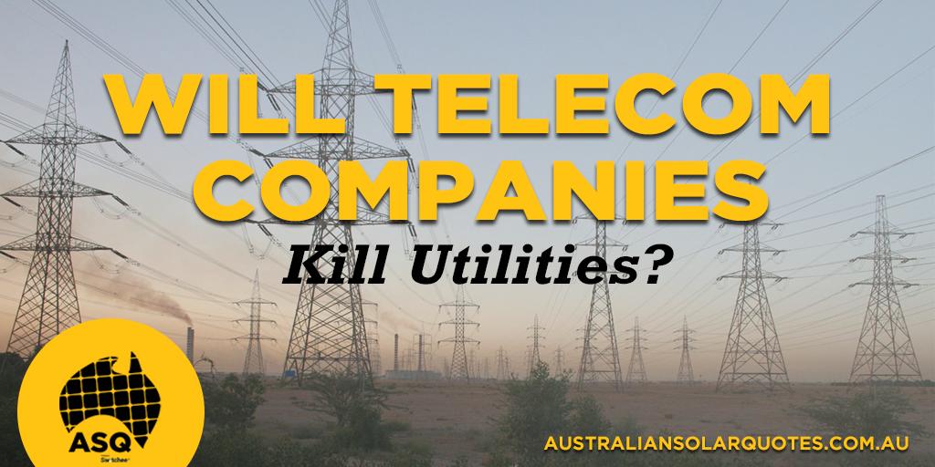 Will Telecoms Like Telstra Companies Kill Energy Utilities